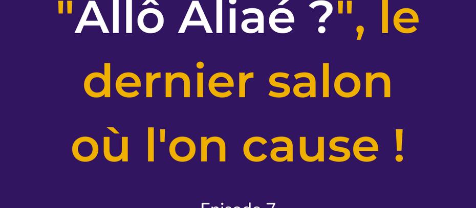 Allô Aliaé, « le dernier salon où l'on cause »*