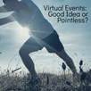 Virtual events:  Great idea or Pointless?