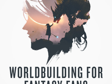 Worldbuilding For Fantasy Fans And Authors