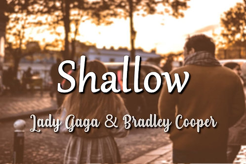 Shallow by Lady Gala & Bradley Cooper