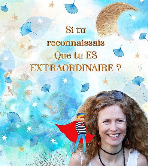 Si tu reconnaissais que tu Es extraordinaire?