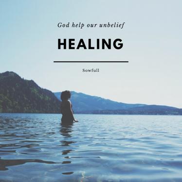 Healing- God Help Our Unbelief