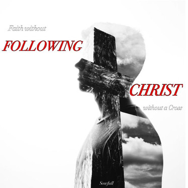 Faith Without Following...Christ Without a Cross
