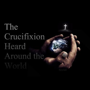 The Crucifixion Heard Around the World