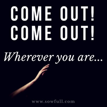 Come Out! Come Out! Wherever you are...