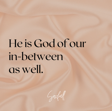 He is God of Our In-between As Well