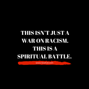 THIS ISN'T JUST A WAR ON RACISM. THIS IS A SPIRITUAL BATTLE.