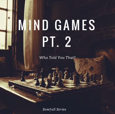 Mind Games Pt. 2 - Who Told You That?