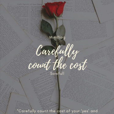 Carefully Count the Cost