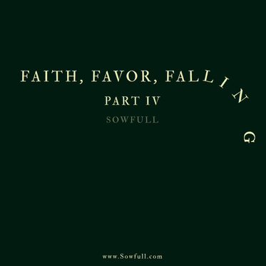 Faith, Favor, Falling Part IV