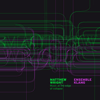 Matthew Wright - Music at the edge of collapse