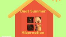 Beat Summer Hibernation