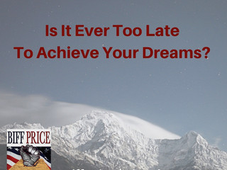 Is It Ever Too Late To Achieve Your Dreams?