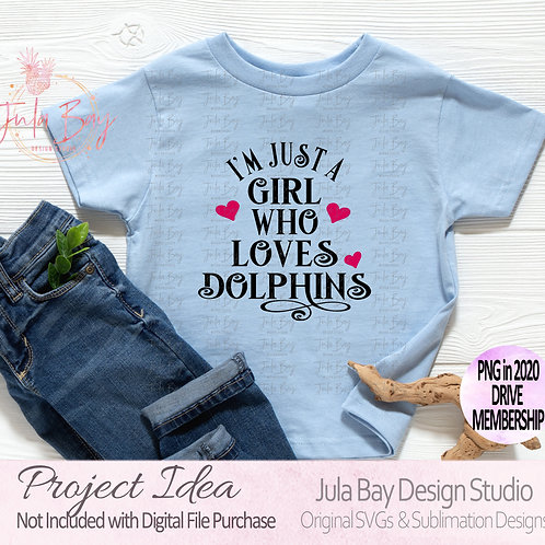 I'm just a girl who loves Dolphins SVG Clipart PNG Sublimation DXF EPS TShirt
