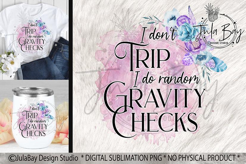 I don't trip I do random gravity checks PNG Funny Sublimation Design