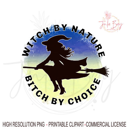 Witch by Nature Bitch by Choice PNG Funny Sublimation Design