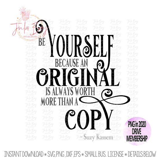 Be Yourself because an original is always worth more than a copy SVG PNG