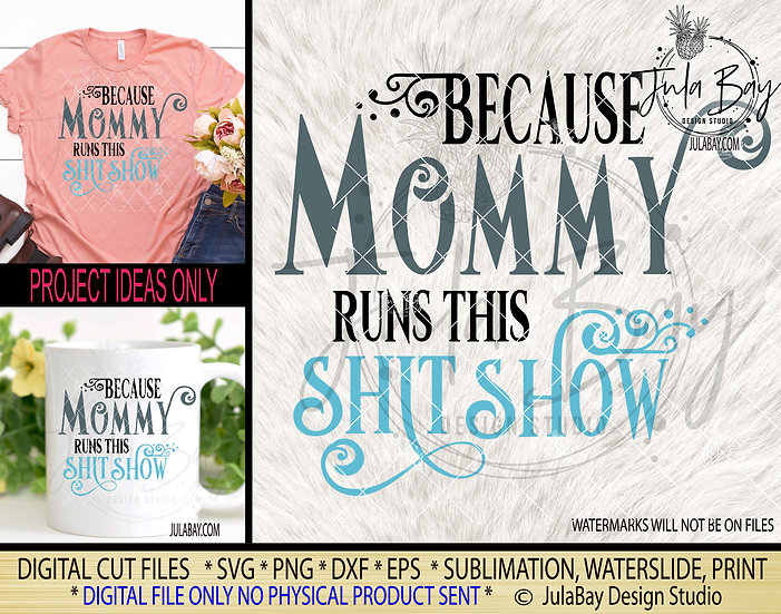 Because Mommy Runs This Shit Show SVG PNG EPS DXF and Sublimation PNG