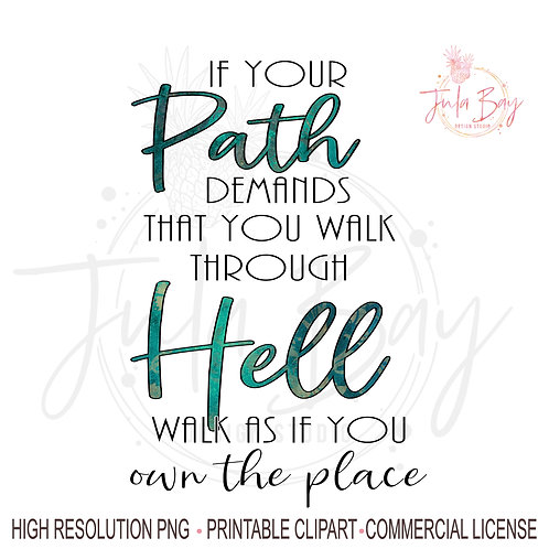 Walk through Hell Walk as if you own the place PNG Inspirational Sublimation