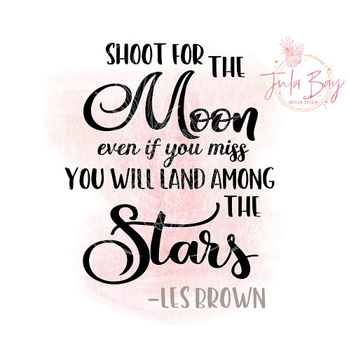 Shoot for the Moon even if you miss you will land among the stars SVG PNG DXF