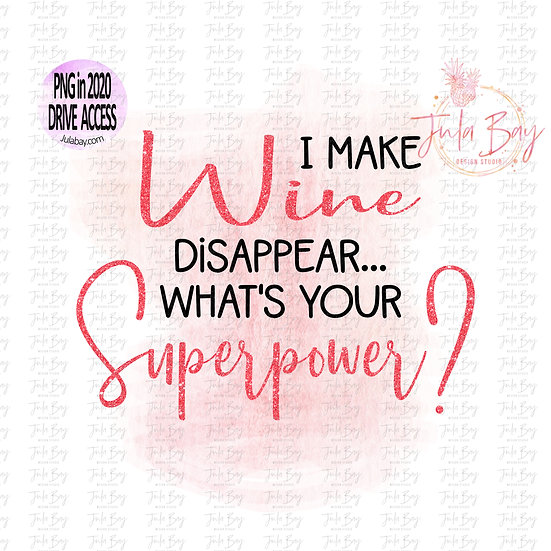 I make wine disappear what is your superpower SVG clipart PNG