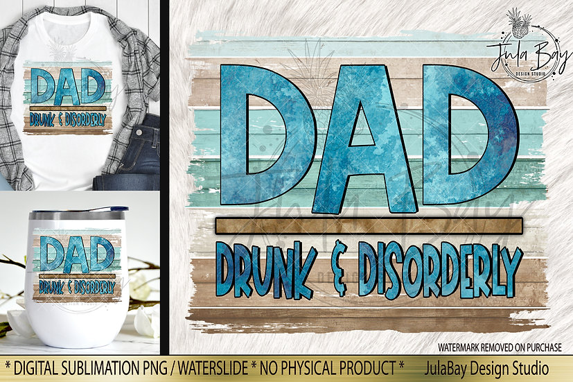 DAD Drunk and Disorderly Sublimation Design Father's Day Shirt PNG