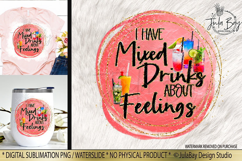I have mixed drinks about feelings sublimation design - Funny Drinking Saying