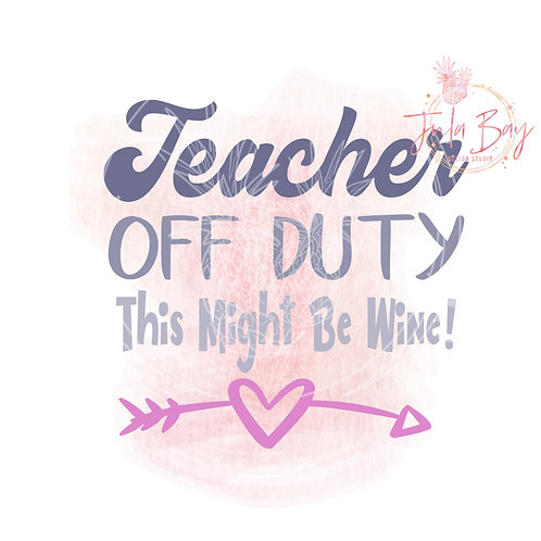 Teacher Off Duty This Might Be Wine SVG PNG EPS DXF Funny Teacher SVG