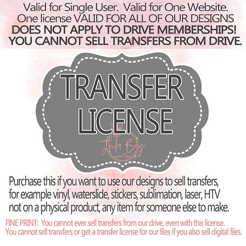 Extended License - Transfer License - Sublimation Transfers, Vinyl Transfers, Wa
