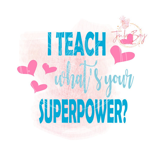 I Teach What's Your Super Power SVG PNG EPS DXF Funny Teacher SVG