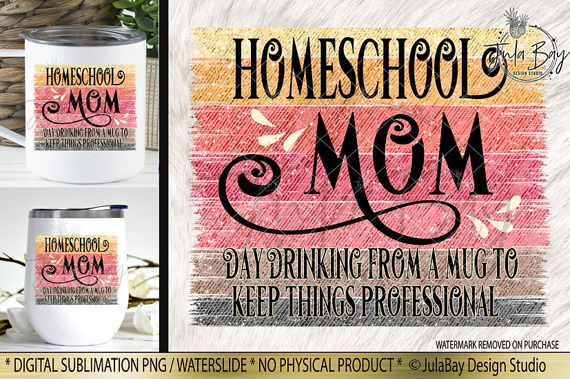 Homeschool Mom PNG - Day Drinking from A Mug to Keep things Professional - Funny