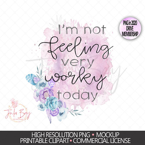 I'm not feeling very worky today watercolor floral PNG Sublimation