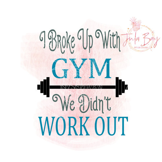 I Broke Up With Gym We Didn't Work Out SVG PNG EPS DXF