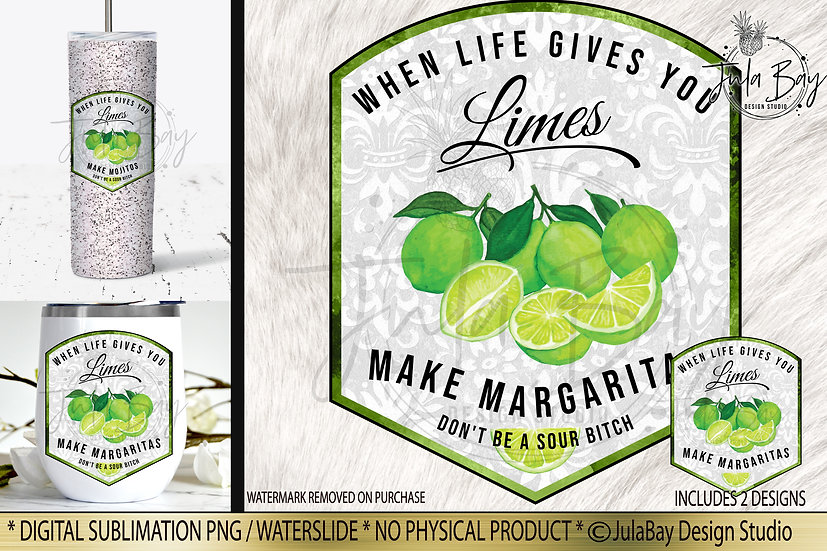When Life Gives You Limes Make Margaritas Don't be a Sour Bitch Sublimati