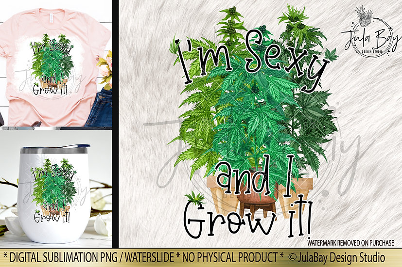 I'm Sexy and I grow It Funny Sublimation Design for Marijuana Pot Weed Lovers