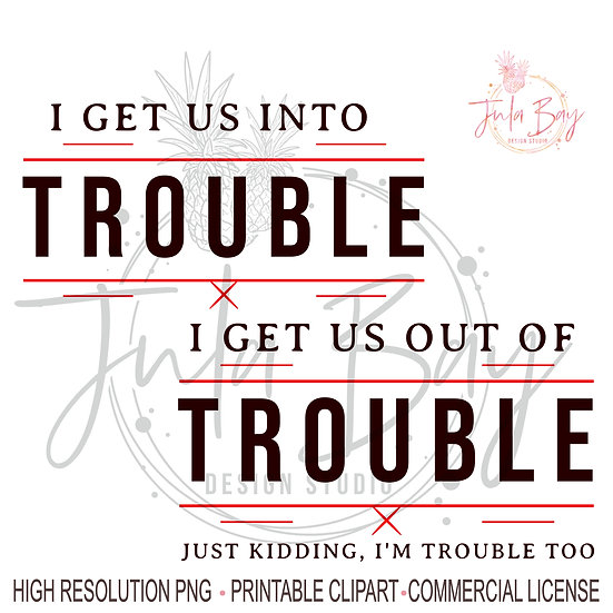 I get us into trouble PNG I get us out of trouble PNG Best Friends Sublimation