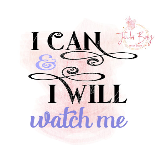 I Can and I Will Watch Me SVG PNG EPS DXF