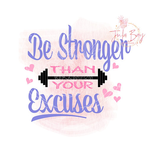 Be Stronger Than You Excuses SVG PNG EPS DXF