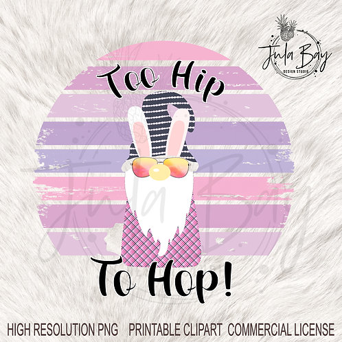 Easter Gnome Bunny Too Hip To Hop Funny Sublimation Designs Pink PNG