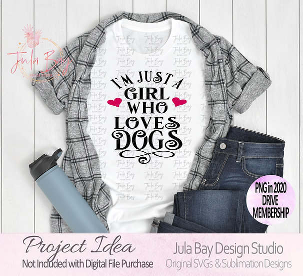 I'm just a girl who loves Dogs SVG Clipart PNG Sublimation DXF EPS T