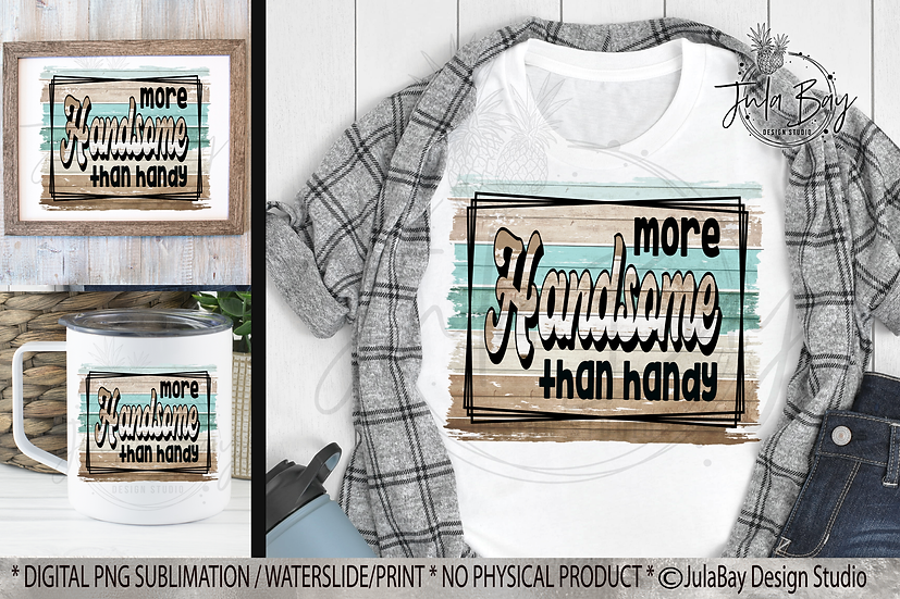 Sarcastic Sublimation Designs More Handsome than Handy PNG
