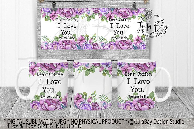 Dear Coffee I Love You #momlife Funny Full Mug PNG Purple Watercolor Flowers
