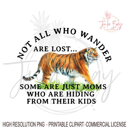 Not all who wander are lost some are moms hiding from their kids PNG Tiger PNG