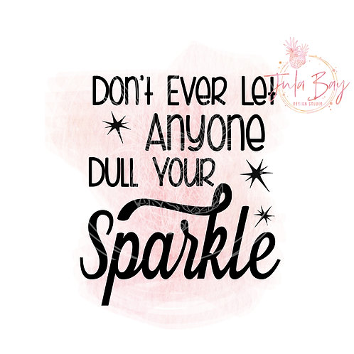 Don't Ever Let Anyone Dull Your Sparkle SVG PNG EPS DXF Cut File