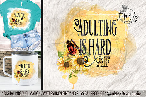 Adulting Is Hard AF Sublimation Design Yellow Sunflowers Monarch Butterfly Gold