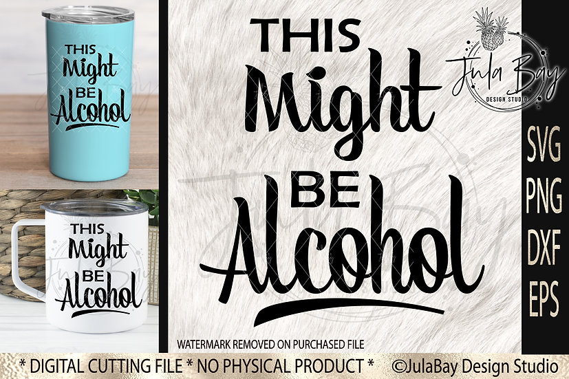 This Might Be Alcohol SVG PNG EPS DXF