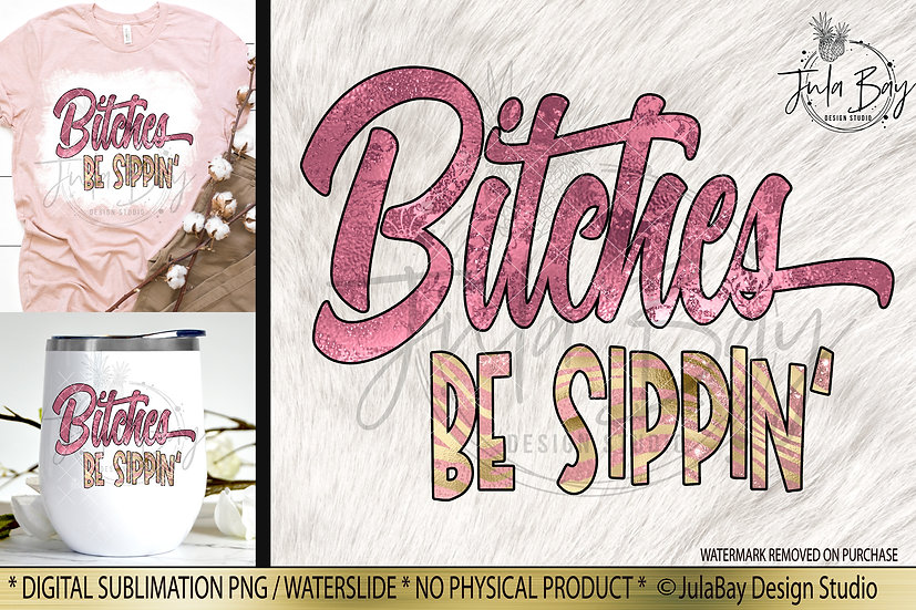 Bitches Be Sippin' Sublimation Digital Design Bridal Party PNG