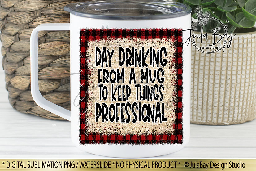 Day Drinking from a mug to keep things professional Funny Sublimation Design PNG