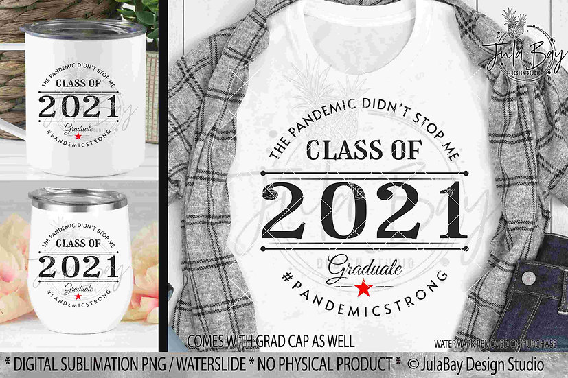 Class of 2021 Sublimation Design Pandemic Didn't Stop Me PNG