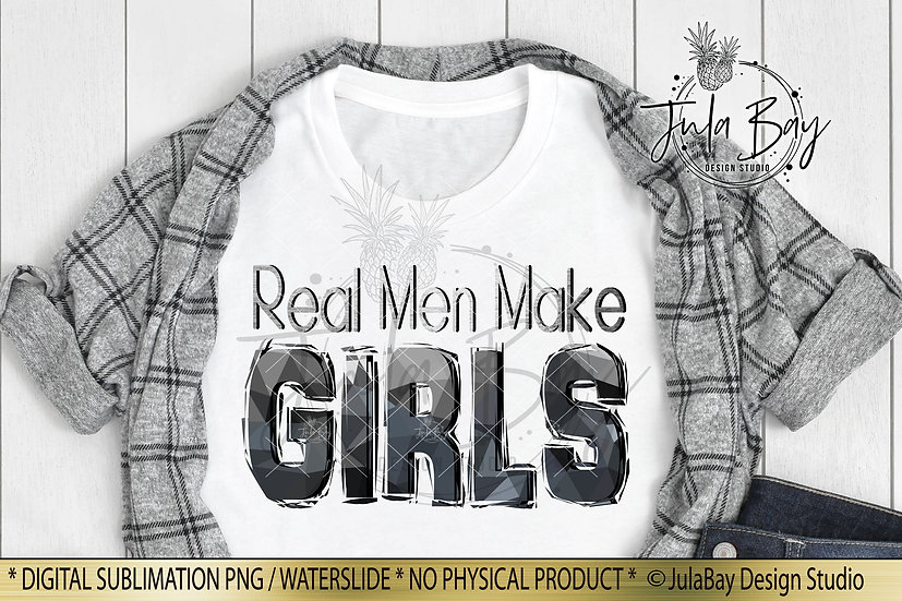 Real Men Make Girls Sublimation Design Father's Day Tshirt for Dad of Daughters